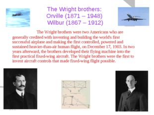 20.5.11 The Wright brothers: Orville (1871 – 1948) Wilbur (1867 – 1912) 		The