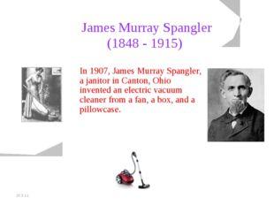 20.5.11 James Murray Spangler (1848 - 1915) In 1907, James Murray Spangler, a
