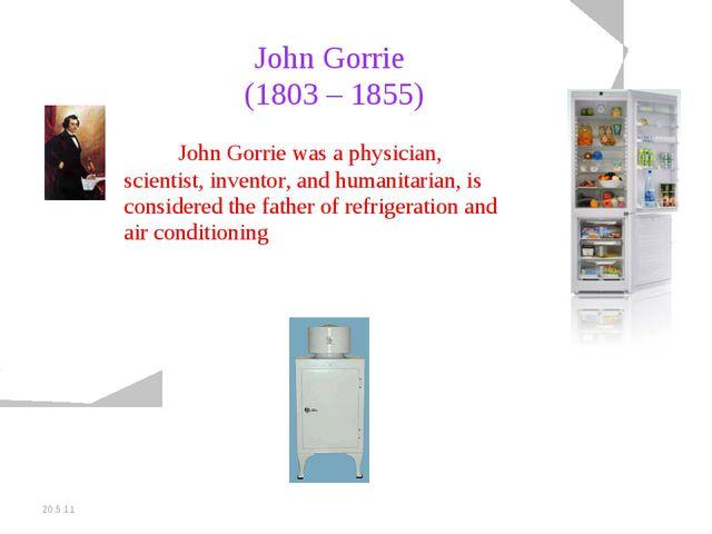 20.5.11 John Gorrie (1803 – 1855) John Gorrie was a physician, scientist, i...