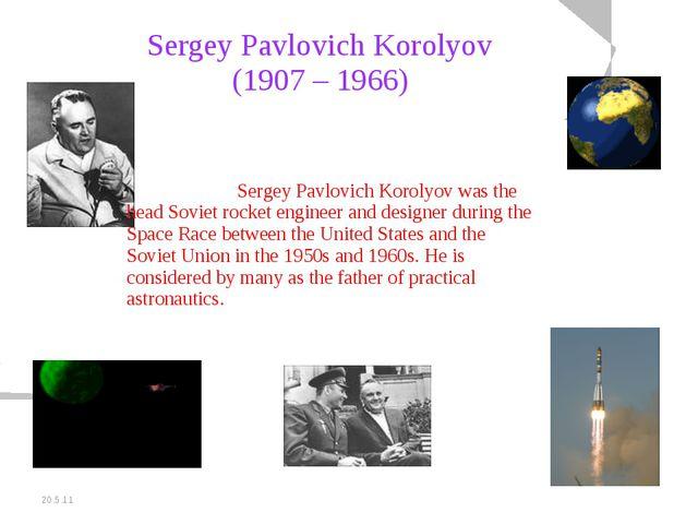 20.5.11 Sergey Pavlovich Korolyov (1907 – 1966) Sergey Pavlovich Korolyov w...
