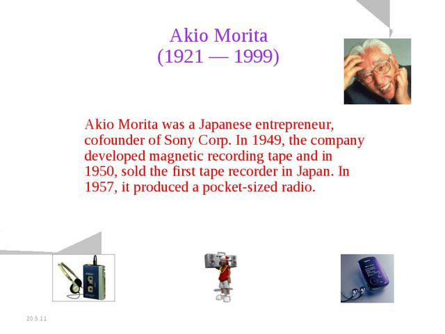 20.5.11 Akio Morita (1921 — 1999) Akio Morita was a Japanese entrepreneur, co...