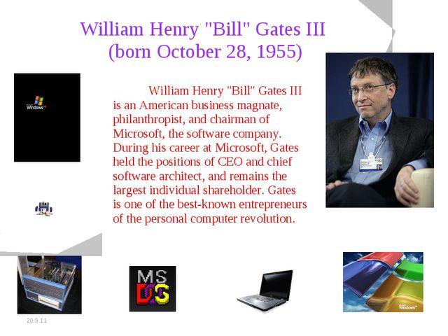 """20.5.11 William Henry """"Bill"""" Gates III (born October 28, 1955) William Henry..."""