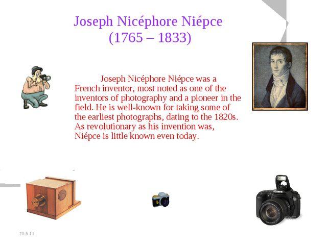 20.5.11 Joseph Nicéphore Niépce (1765 – 1833) Joseph Nicéphore Niépce was a...