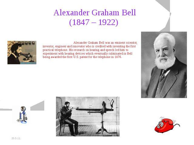 20.5.11 Alexander Graham Bell (1847 – 1922) Alexander Graham Bell was an em...