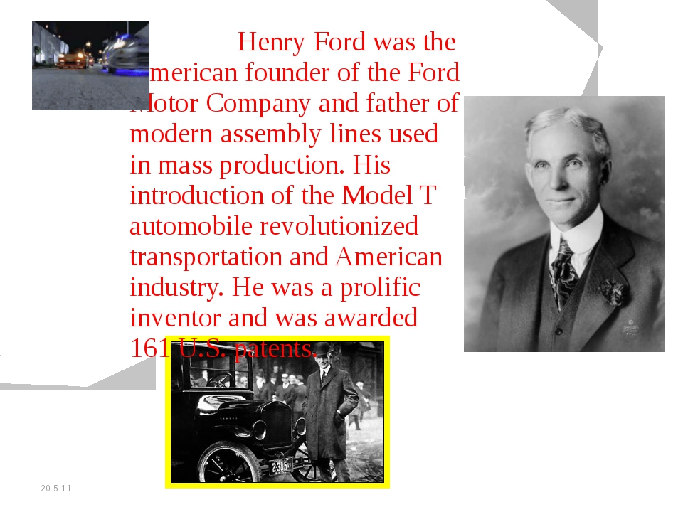 20.5.11 		Henry Ford was the American founder of the Ford Motor Company and f...