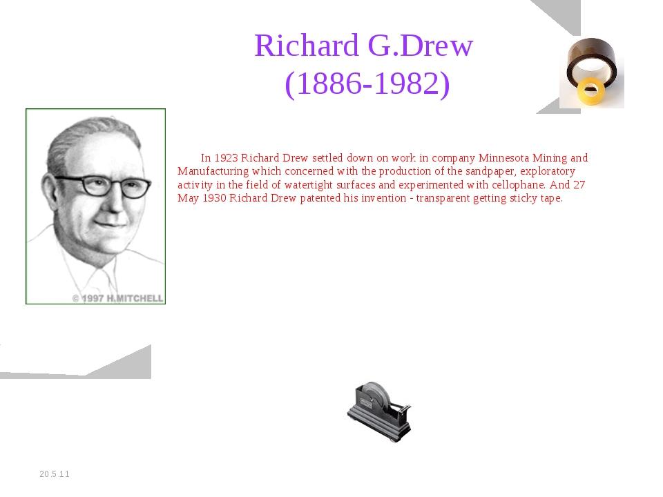 20.5.11 Richard G.Drew (1886-1982) In 1923 Richard Drew settled down on wor...