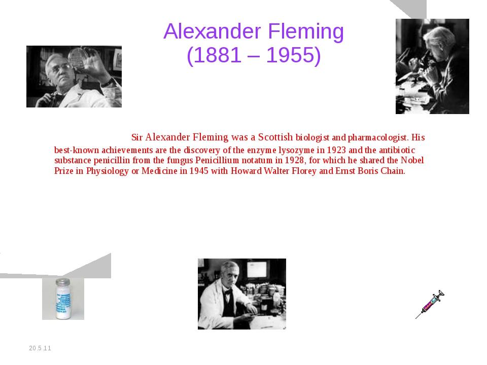 20.5.11 Alexander Fleming (1881 – 1955) Sir Alexander Fleming was a Scottis...