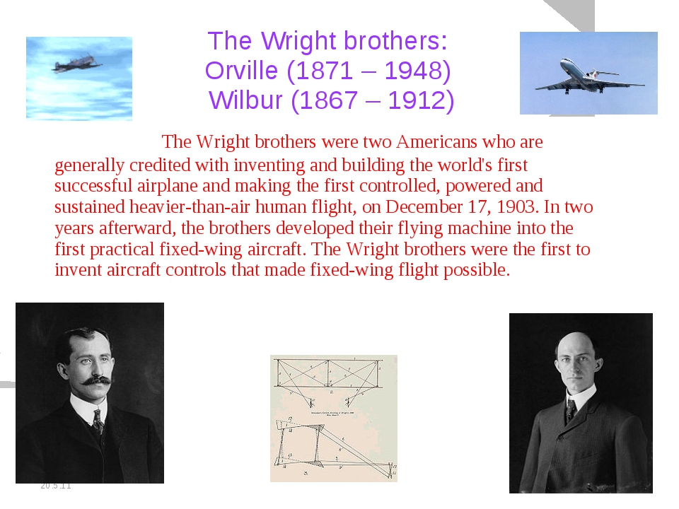 20.5.11 The Wright brothers: Orville (1871 – 1948) Wilbur (1867 – 1912) 		The...