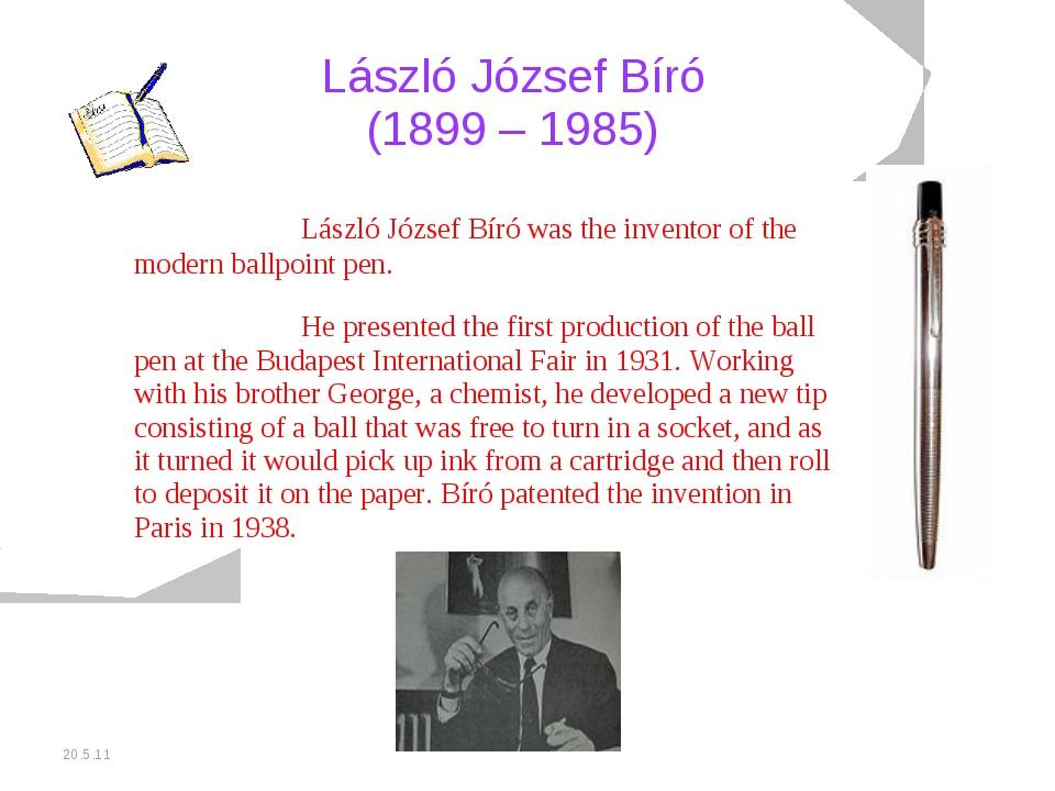 20.5.11 László József Bíró (1899 – 1985) László József Bíró was the invento...