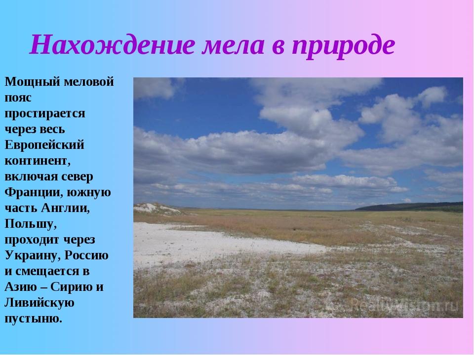 Нахождение мела в природе Мощный меловой пояс простирается через весь Европей...