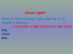 Dress right! What are they wearing? (SB, page 88, ex.2) Angela is wearing… …a