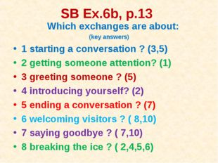SB Ex.6b, p.13 Which exchanges are about: (key answers) 1 starting a conversa