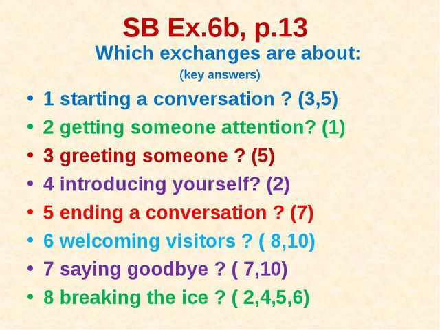 SB Ex.6b, p.13 Which exchanges are about: (key answers) 1 starting a conversa...