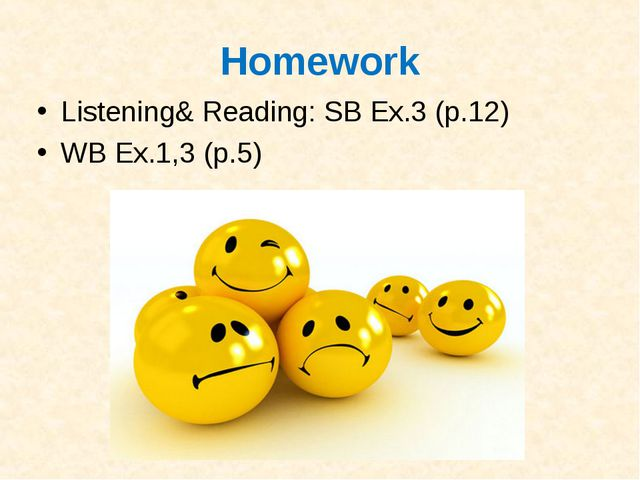 Homework Listening& Reading: SB Ex.3 (p.12) WB Ex.1,3 (p.5)