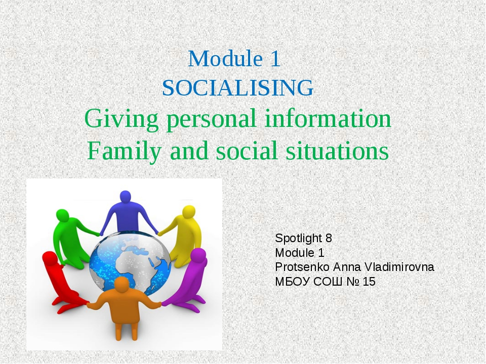 Module 1 SOCIALISING Giving personal information Family and social situation...