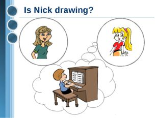 Is Nick drawing?