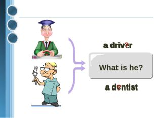 What is he? a driver a driv?r a dentist a d?ntist