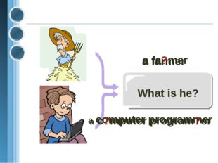 What is he? a farmer a fa?mer a computer programmer a c?mputer program?er