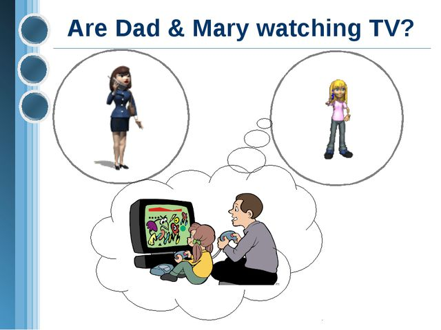 Are Dad & Mary watching TV?