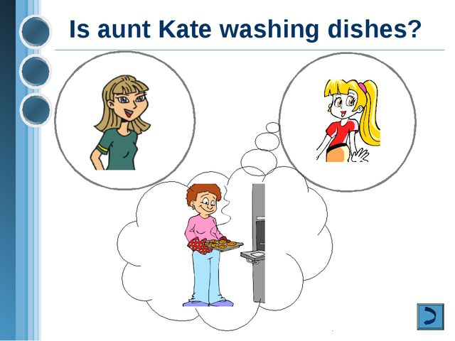 Is aunt Kate washing dishes?