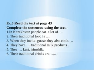 Ex.5 Read the text at page 43 Complete the sentences using the text. 1.In Kaz