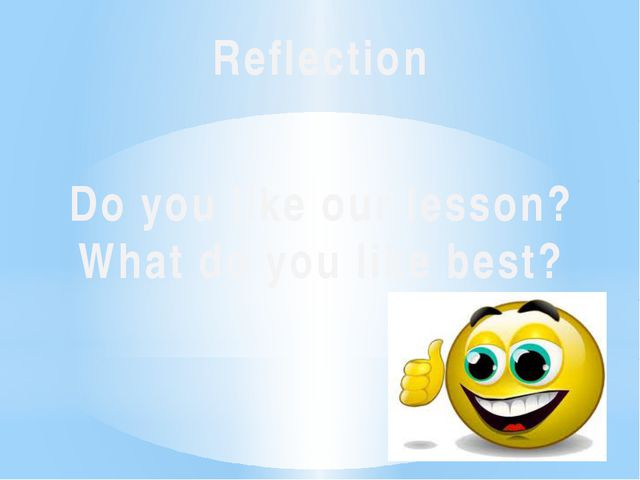 Reflection Do you like our lesson? What do you like best?