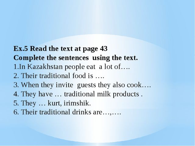 Ex.5 Read the text at page 43 Complete the sentences using the text. 1.In Kaz...