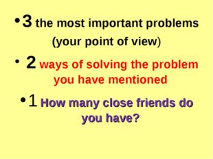 3 the most important problems (your point of view) 2 ways of solving the prob