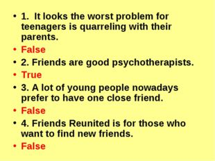 1. It looks the worst problem for teenagers is quarreling with their parents.