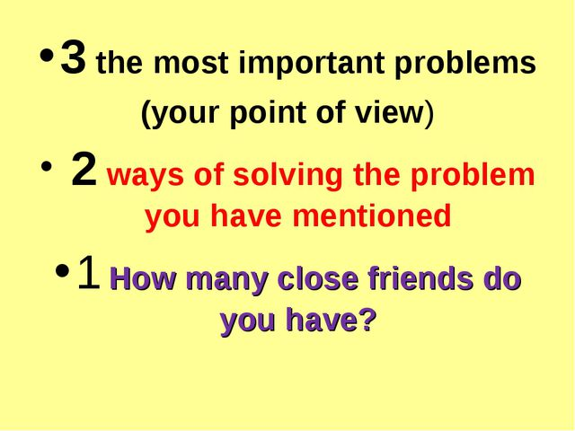 3 the most important problems (your point of view) 2 ways of solving the prob...
