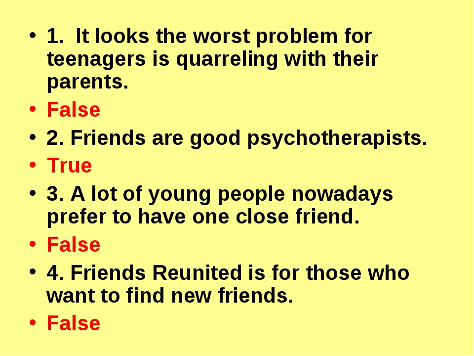 1. It looks the worst problem for teenagers is quarreling with their parents....