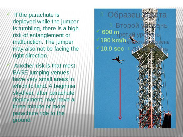 If the parachute is deployed while the jumper is tumbling, there is a high r...