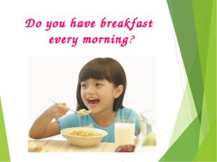 Do you have breakfast every morning?