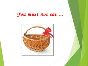 You must not eat …