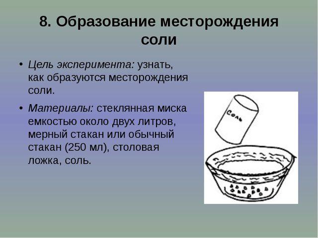 8.Образование месторождения соли Цель эксперимента:узнать, как образуются м...