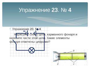 Упражнение 23. № 4 Упражнение 23. № 4 Нарисуйте схему цепи, карманного фонар