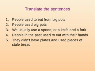 Translate the sentences People used to eat from big pots People used big pots