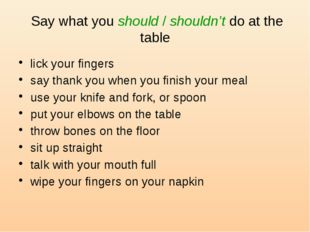 Say what you should / shouldn't do at the table lick your fingers say thank
