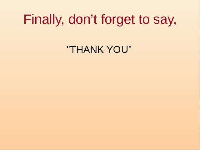 "Finally, don't forget to say, ""THANK YOU"""