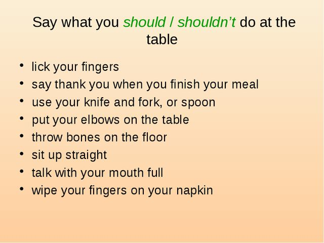 Say what you should / shouldn't do at the table lick your fingers say thank...