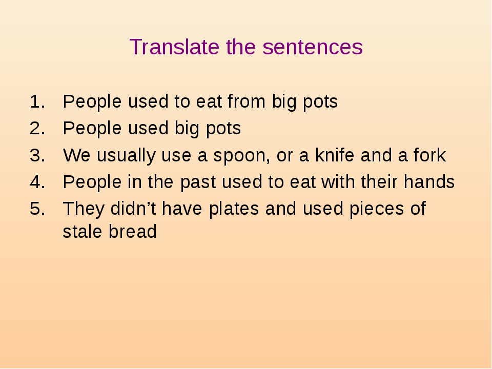 Translate the sentences People used to eat from big pots People used big pots...
