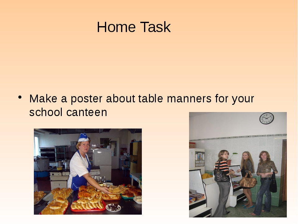 Home Task Make a poster about table manners for your school canteen