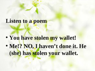 Listen to a poem You have stolen my wallet! Me!? NO, I haven't done it. He (s