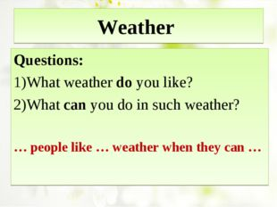 Weather Questions: What weather do you like? What can you do in such weather?