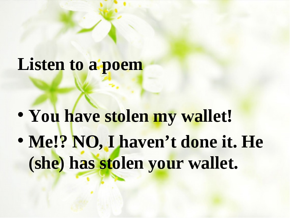 Listen to a poem You have stolen my wallet! Me!? NO, I haven't done it. He (s...