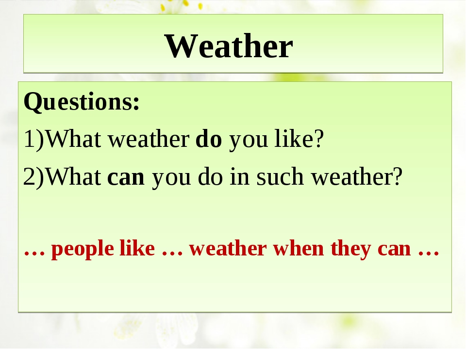 Weather Questions: What weather do you like? What can you do in such weather?...