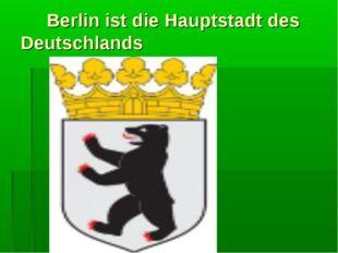Berlin ist die Hauptstadt des Deutschlands