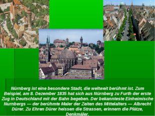 Nürnberg ist eine besondere Stadt, die weltweit berühmt ist. Zum Beispiel, am