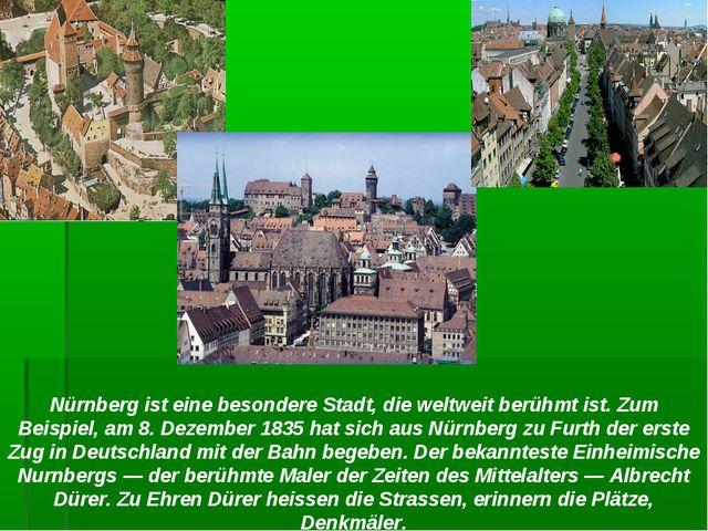Nürnberg ist eine besondere Stadt, die weltweit berühmt ist. Zum Beispiel, am...