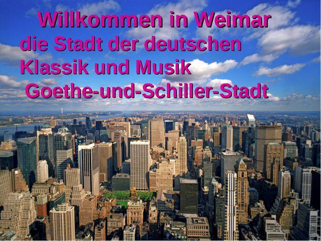 Willkommen in Weimar die Stadt der deutschen Klassik und Musik Goethe-und-Sc...